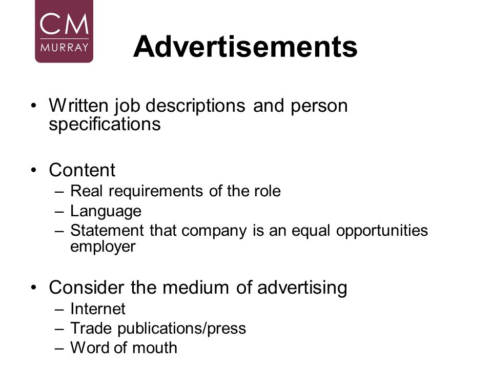 Advertisements Written job descriptions and person specifications Content –Real requirements of the role –Language –Statement that company is an equal