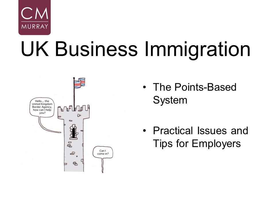 UK Business Immigration The Points-Based System Practical Issues and Tips for Employers