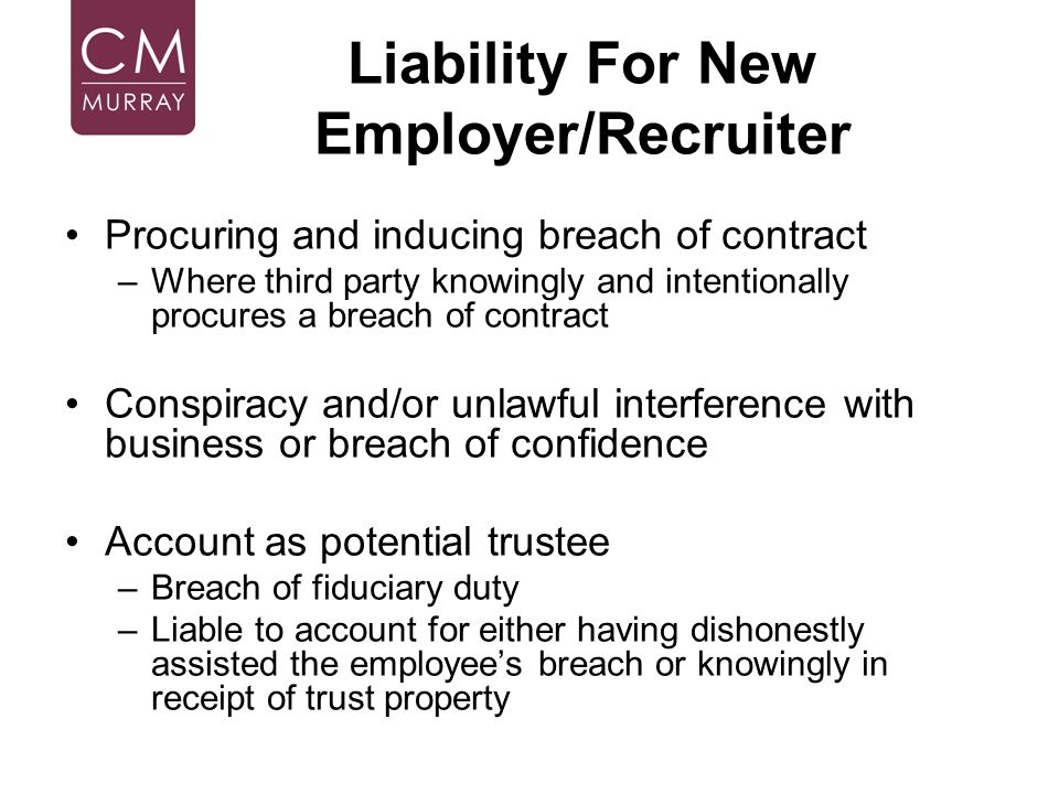 Liability For New Employer/Recruiter Procuring and inducing breach of contract –Where third party knowingly and intentionally procures a breach of con