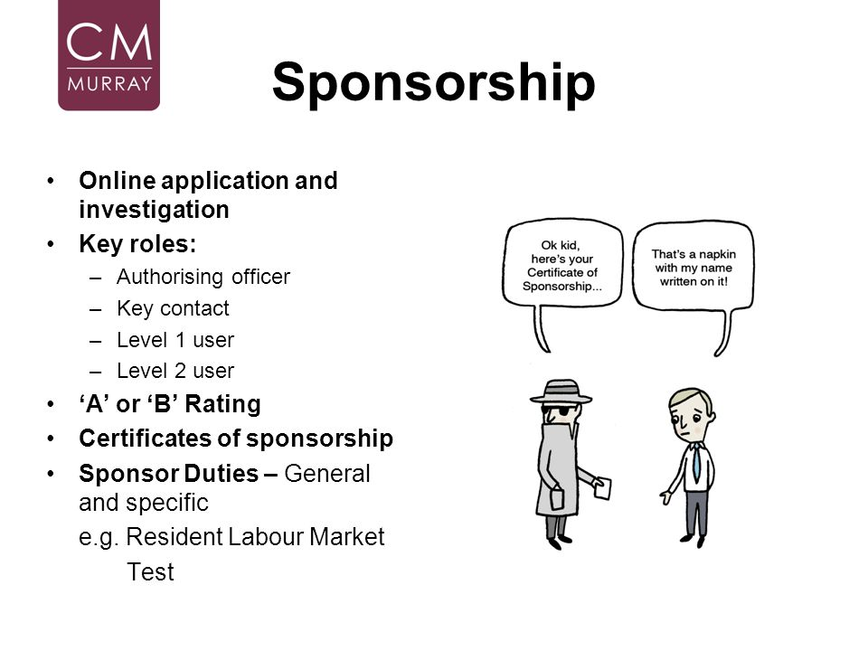 Sponsorship Online application and investigation Key roles: –Authorising officer –Key contact –Level 1 user –Level 2 user A or B Rating Certificates o