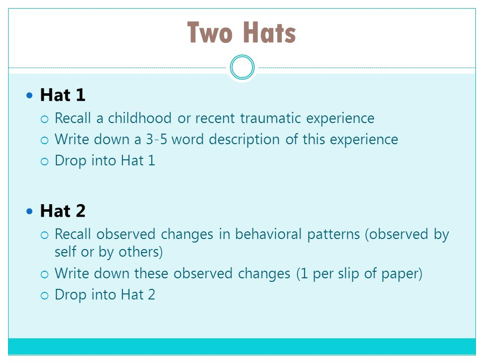 Two Hats Hat 1 Recall a childhood or recent traumatic experience Write down a 3-5 word description of this experience Drop into Hat 1 Hat 2 Recall obs