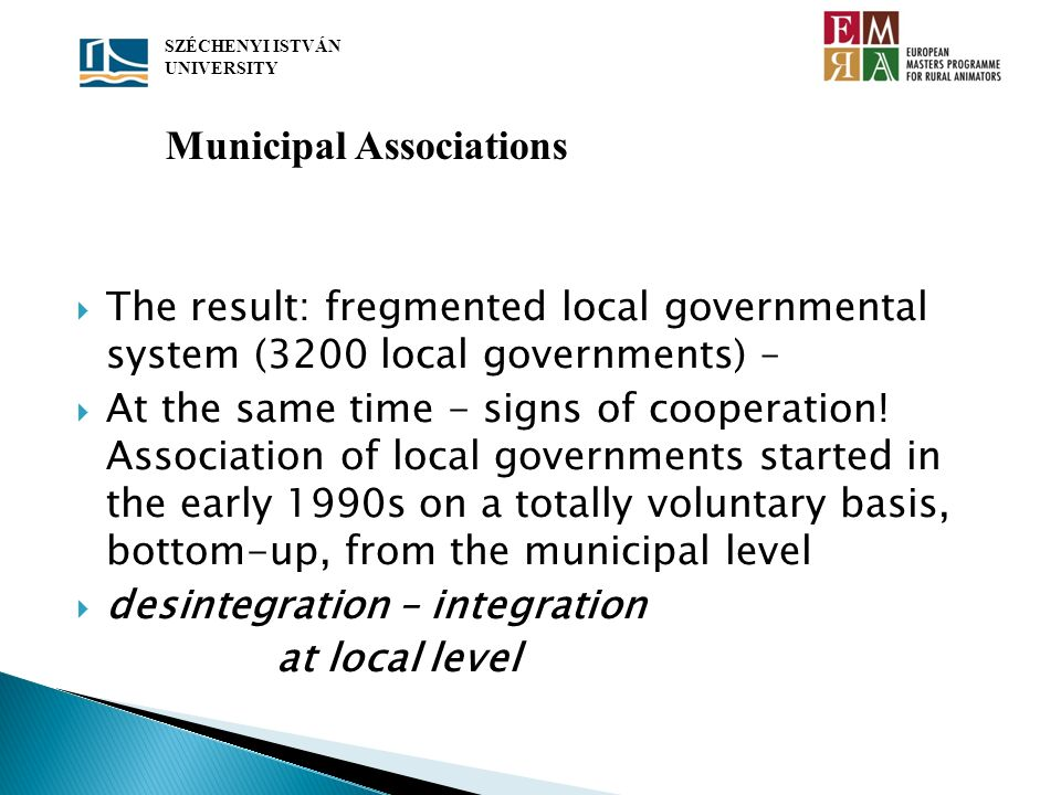 The result: fregmented local governmental system (3200 local governments) – At the same time - signs of cooperation! Association of local governments