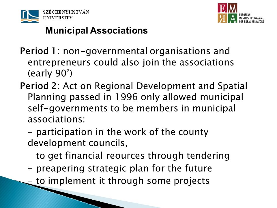 Period 1: non-governmental organisations and entrepreneurs could also join the associations (early 90) Period 2: Act on Regional Development and Spati