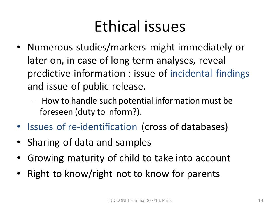 Ethical issues Numerous studies/markers might immediately or later on, in case of long term analyses, reveal predictive information : issue of inciden