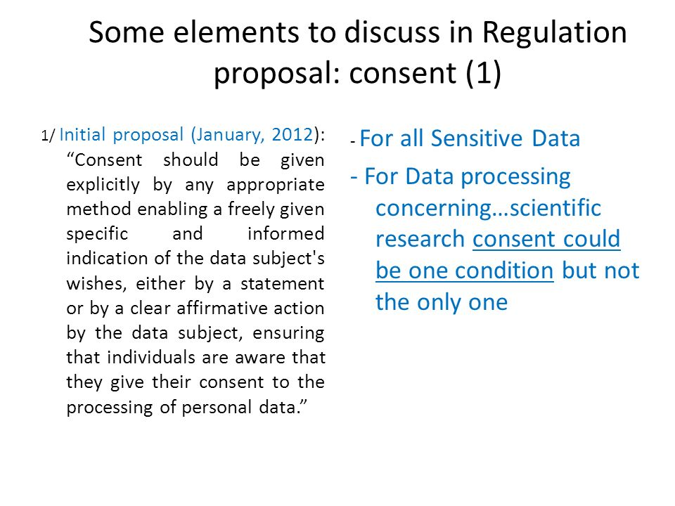 Some elements to discuss in Regulation proposal: consent (1) 1/ Initial proposal (January, 2012):Consent should be given explicitly by any appropriate