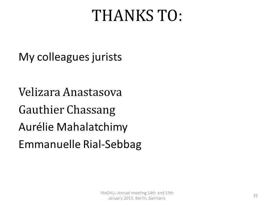 THANKS TO : My colleagues jurists Velizara Anastasova Gauthier Chassang Aurélie Mahalatchimy Emmanuelle Rial-Sebbag MeDALL-Annual meeting 14th and 15t