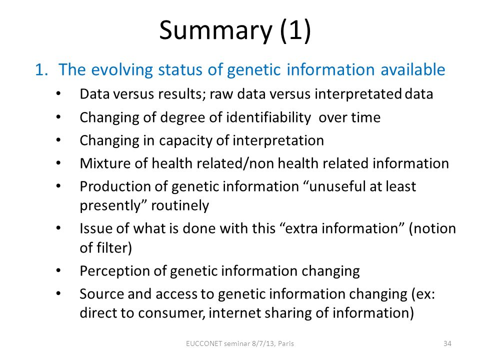 Summary (1) 1.The evolving status of genetic information available Data versus results; raw data versus interpretated data Changing of degree of ident