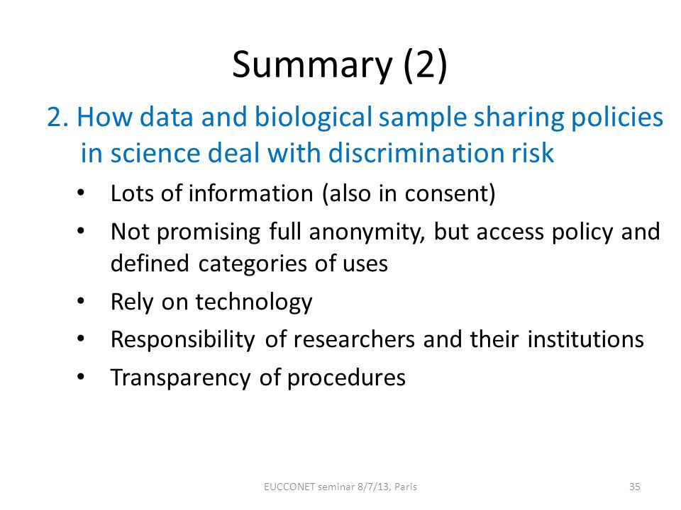 Summary (2) 2. How data and biological sample sharing policies in science deal with discrimination risk Lots of information (also in consent) Not prom
