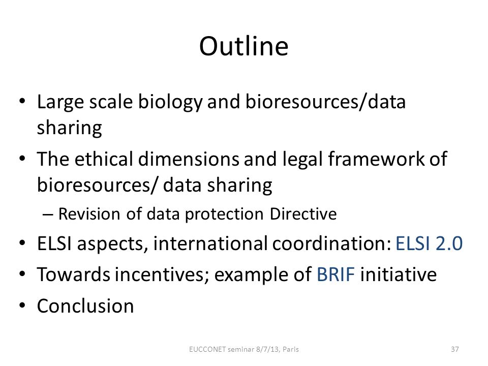 Outline Large scale biology and bioresources/data sharing The ethical dimensions and legal framework of bioresources/ data sharing – Revision of data