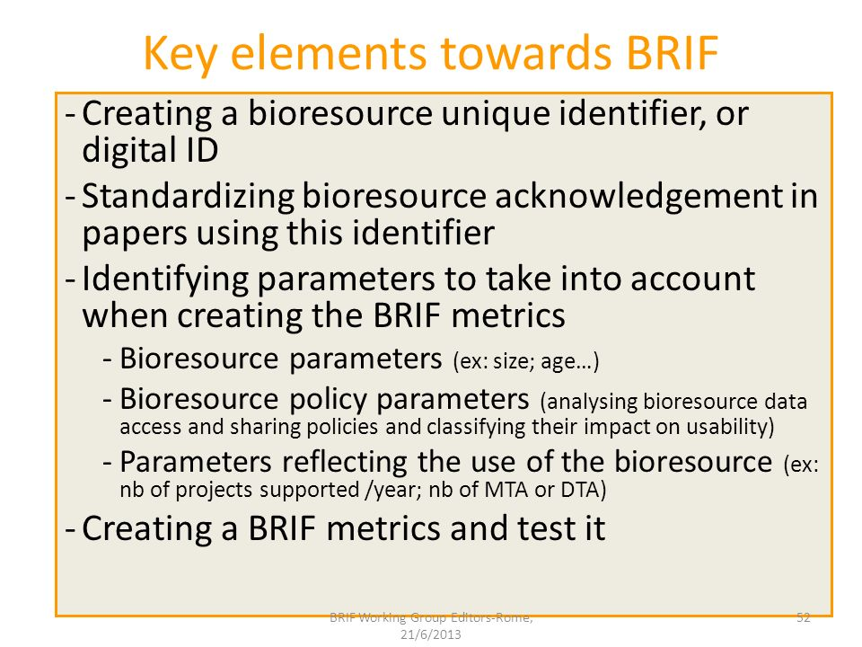 Key elements towards BRIF -Creating a bioresource unique identifier, or digital ID -Standardizing bioresource acknowledgement in papers using this ide