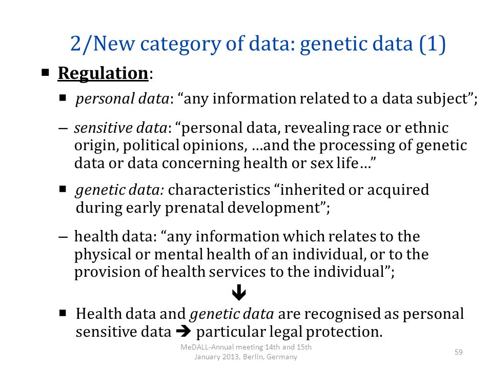 2/New category of data: genetic data (1) Regulation: personal data: any information related to a data subject; – sensitive data: personal data, reveal