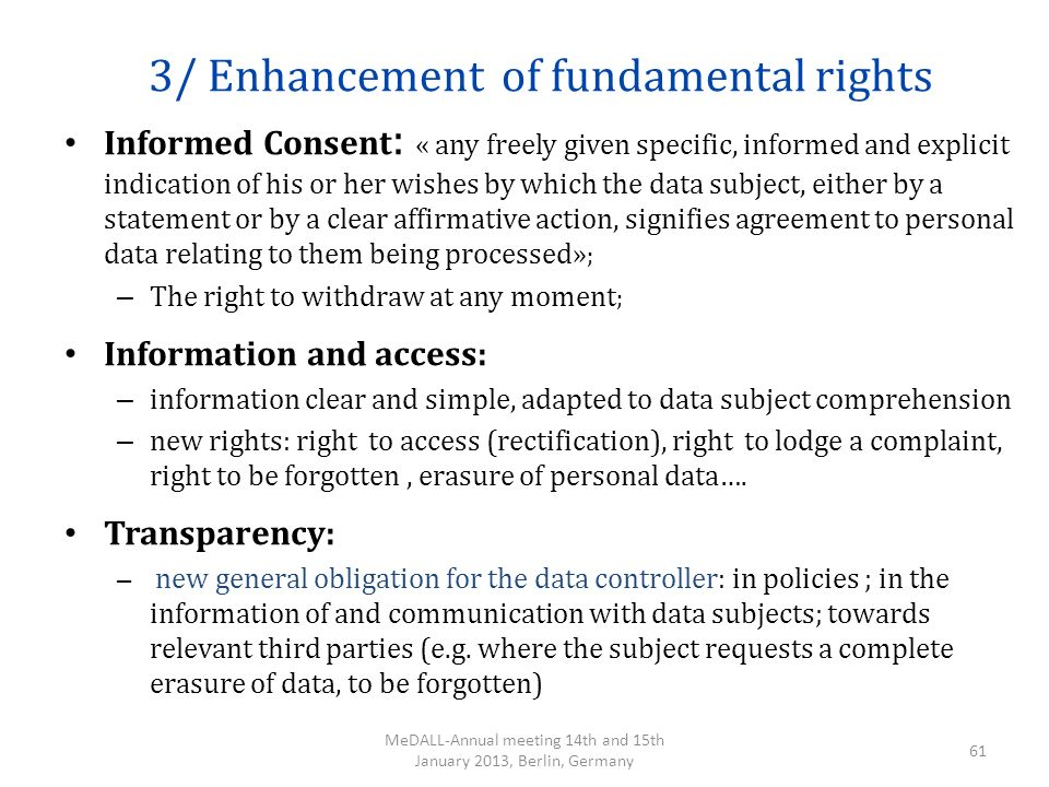 3/ Enhancement of fundamental rights Informed Consent : « any freely given specific, informed and explicit indication of his or her wishes by which th