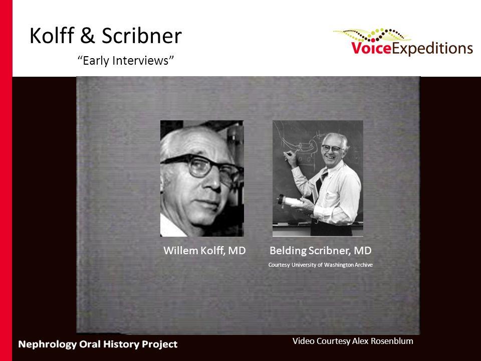 Kolff & Scribner Early Interviews Willem Kolff, MDBelding Scribner, MD Courtesy University of Washington Archive Video Courtesy Alex Rosenblum