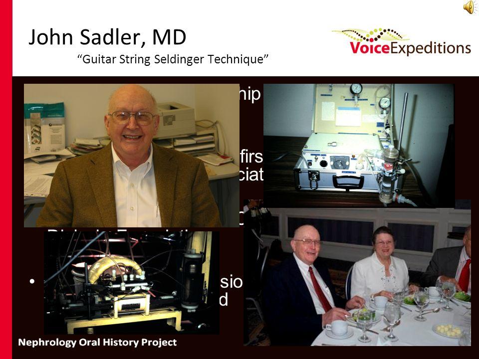 John Sadler, MD Guitar String Seldinger Technique Residency and Fellowship at Grady Hospital in Atlanta in 1960 Founding member and first president of