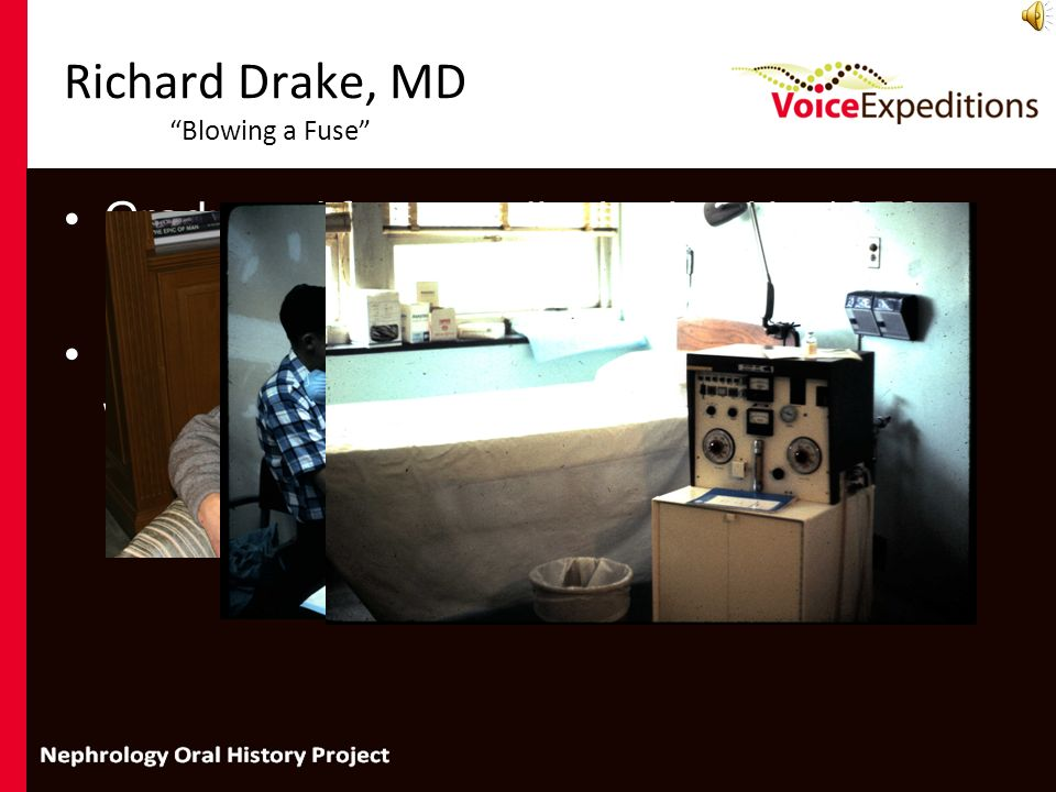 Richard Drake, MD Blowing a Fuse Graduated from medical school in 1959 In 1963 while practicing nephrology he worked with Charlie Willock to design th