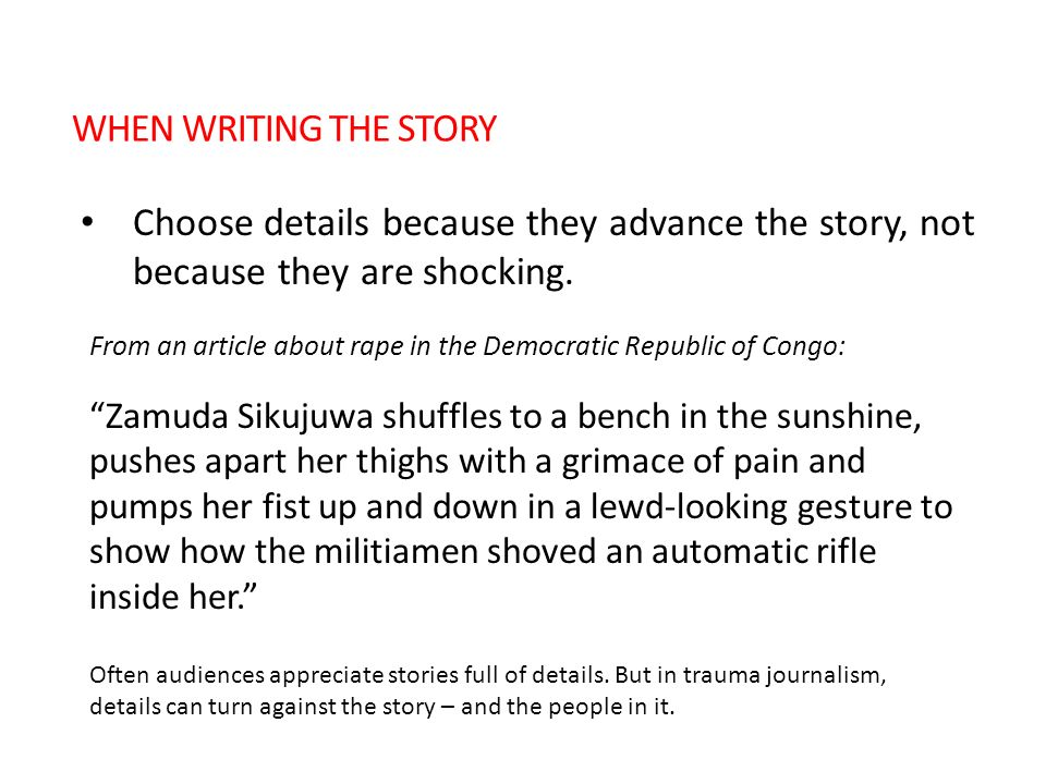 Choose details because they advance the story, not because they are shocking. From an article about rape in the Democratic Republic of Congo: Zamuda S
