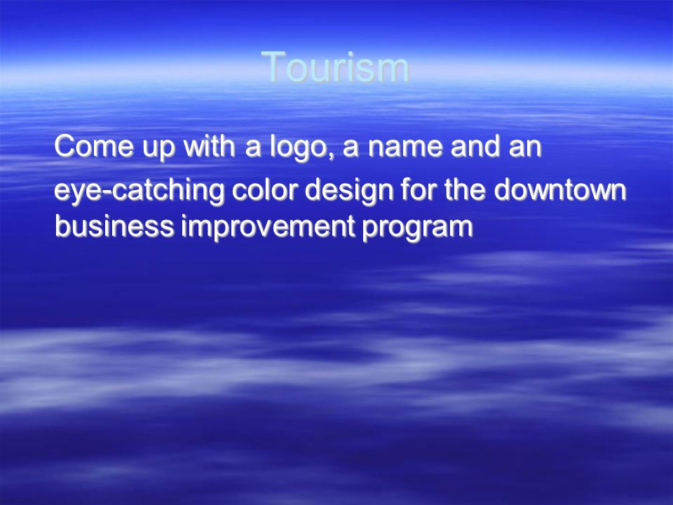 Tourism Come up with a logo, a name and an Come up with a logo, a name and an eye-catching color design for the downtown business improvement program