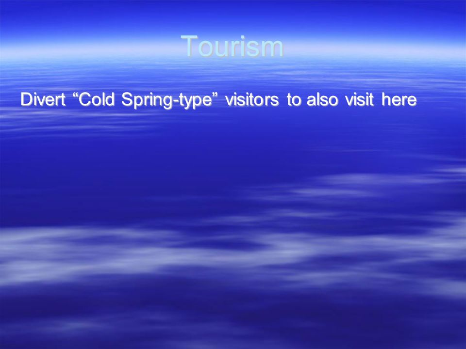 Tourism Divert Cold Spring-type visitors to also visit here