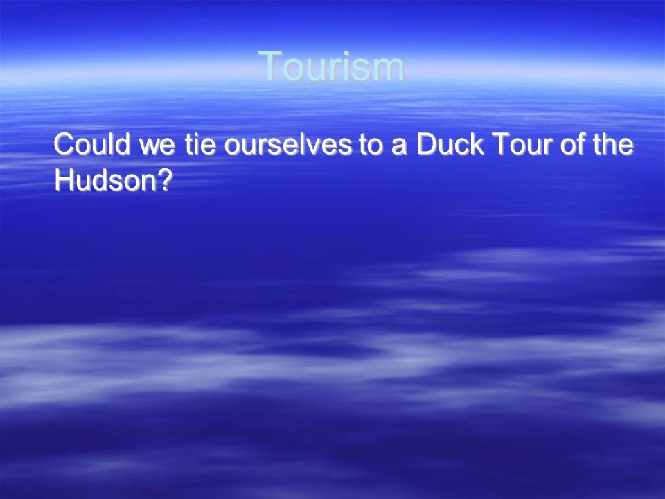 Tourism Could we tie ourselves to a Duck Tour of the Hudson? Could we tie ourselves to a Duck Tour of the Hudson?