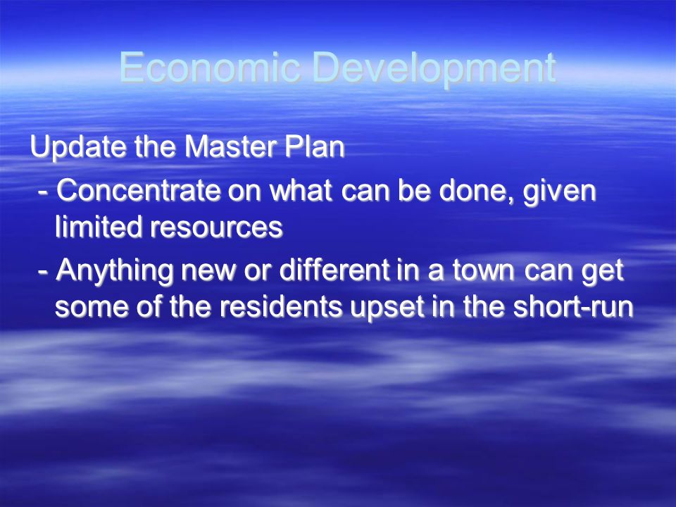 Economic Development Update the Master Plan - Concentrate on what can be done, given limited resources - Concentrate on what can be done, given limite