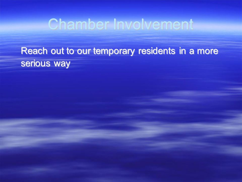 Chamber Involvement Reach out to our temporary residents in a more Reach out to our temporary residents in a more serious way serious way