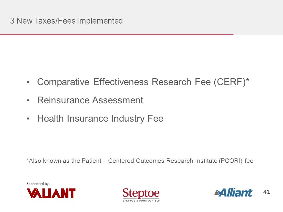 41 Sponsored by : 3 New Taxes/Fees Implemented Comparative Effectiveness Research Fee (CERF)* Reinsurance Assessment Health Insurance Industry Fee *Also known as the Patient – Centered Outcomes Research Institute (PCORI) fee 41