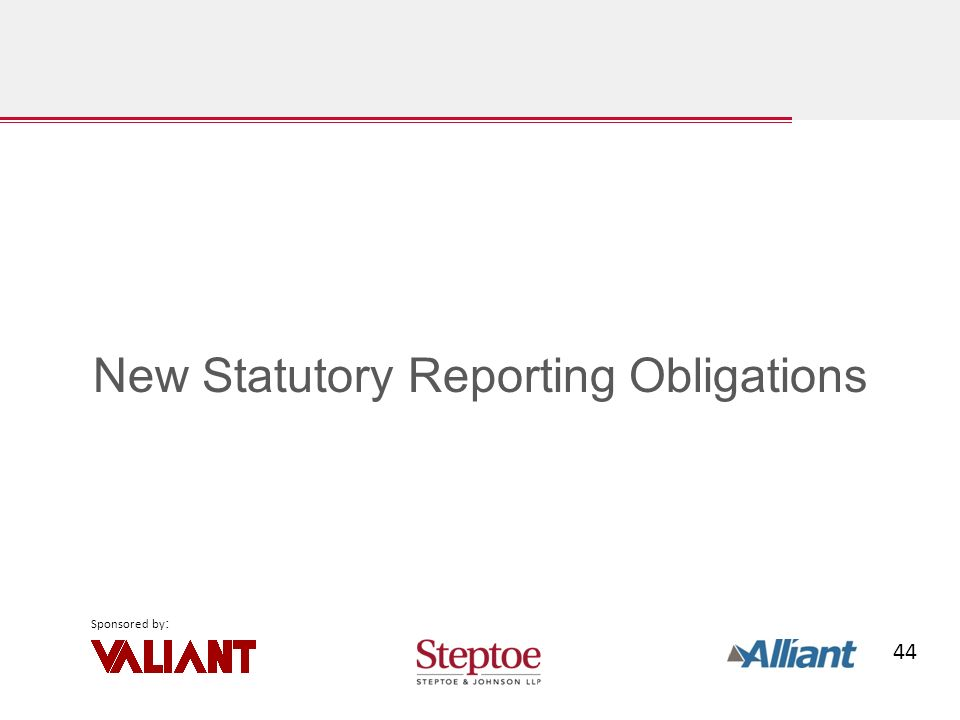 44 Sponsored by : New Statutory Reporting Obligations