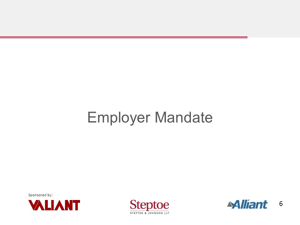 6 Sponsored by : Employer Mandate