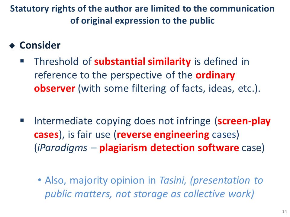 Statutory rights of the author are limited to the communication of original expression to the public Consider Threshold of substantial similarity is d