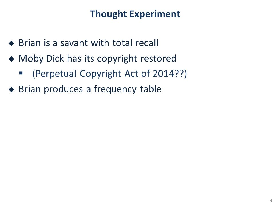 Thought Experiment Brian is a savant with total recall Moby Dick has its copyright restored (Perpetual Copyright Act of 2014??) Brian produces a frequ