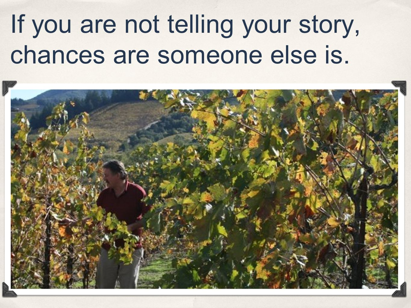 If you are not telling your story, chances are someone else is.
