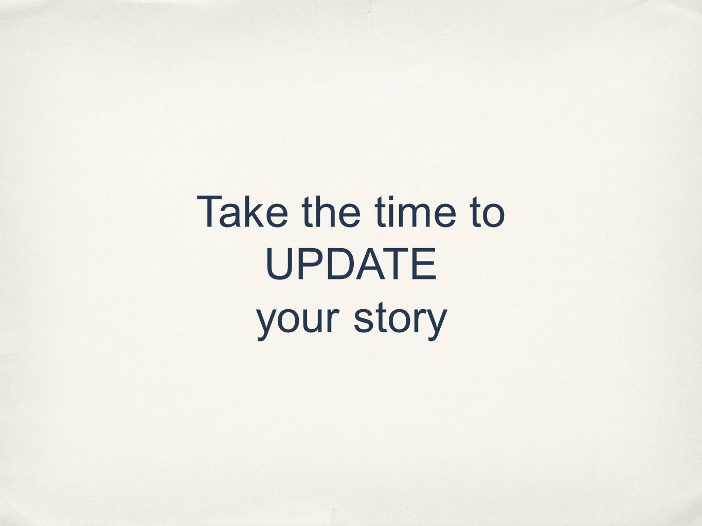 Take the time to UPDATE your story