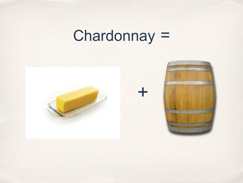 Chardonnay = +