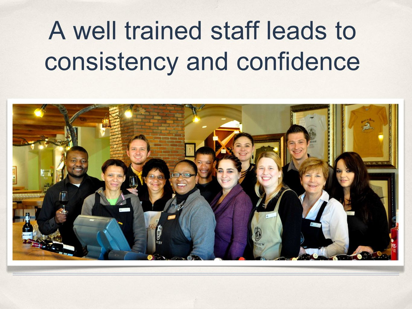 A well trained staff leads to consistency and confidence