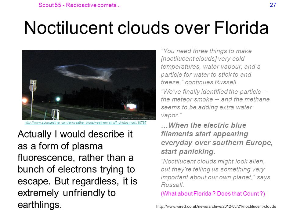 Scout 55 - Radioactive comets...27 Noctilucent clouds over Florida Actually I would describe it as a form of plasma fluorescence, rather than a bunch