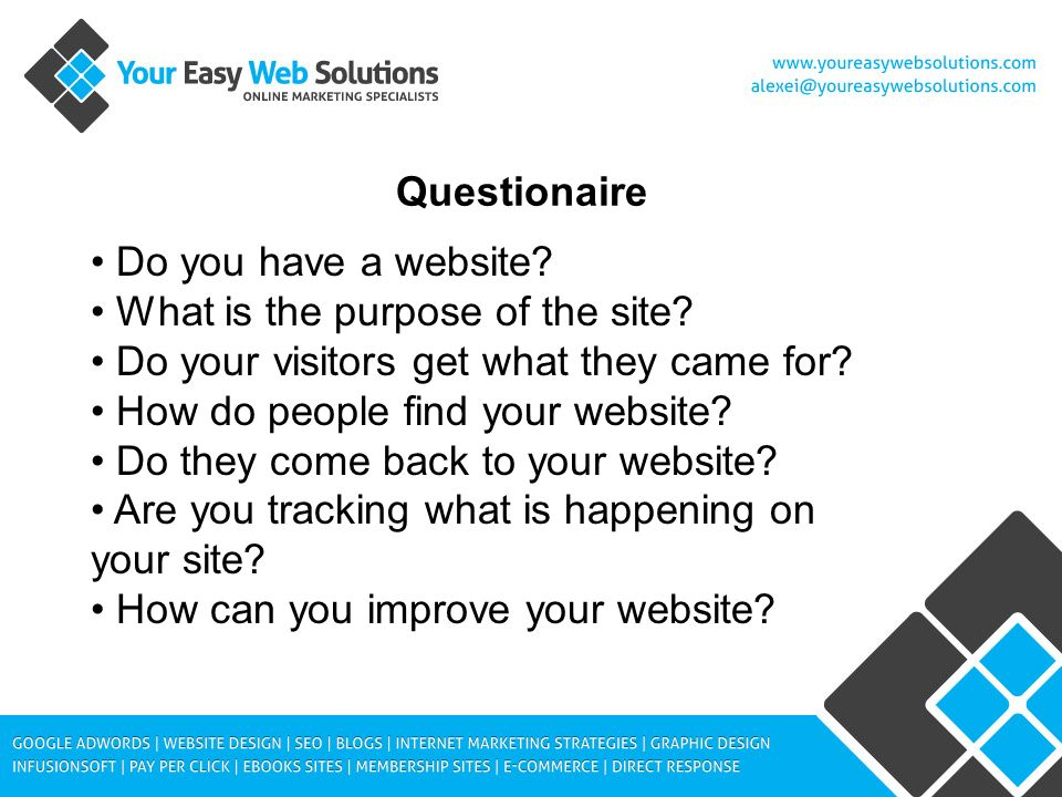 Questionaire Do you have a website. What is the purpose of the site.