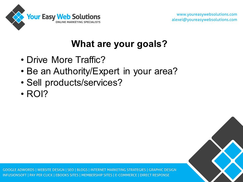 What are your goals. Drive More Traffic. Be an Authority/Expert in your area.