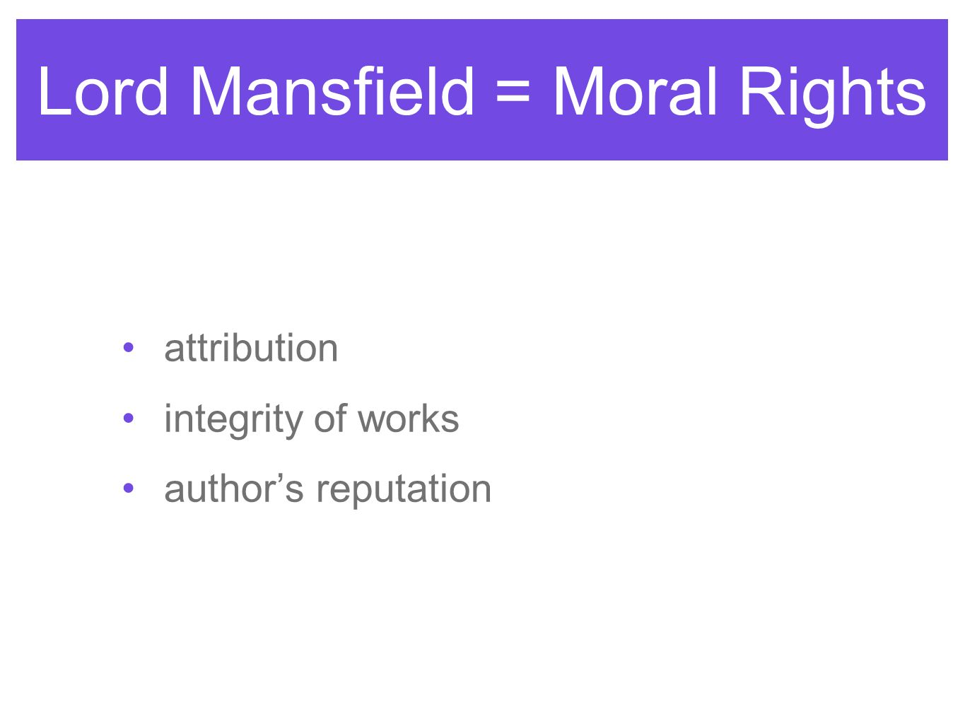 Lord Mansfield = Moral Rights attribution integrity of works authors reputation