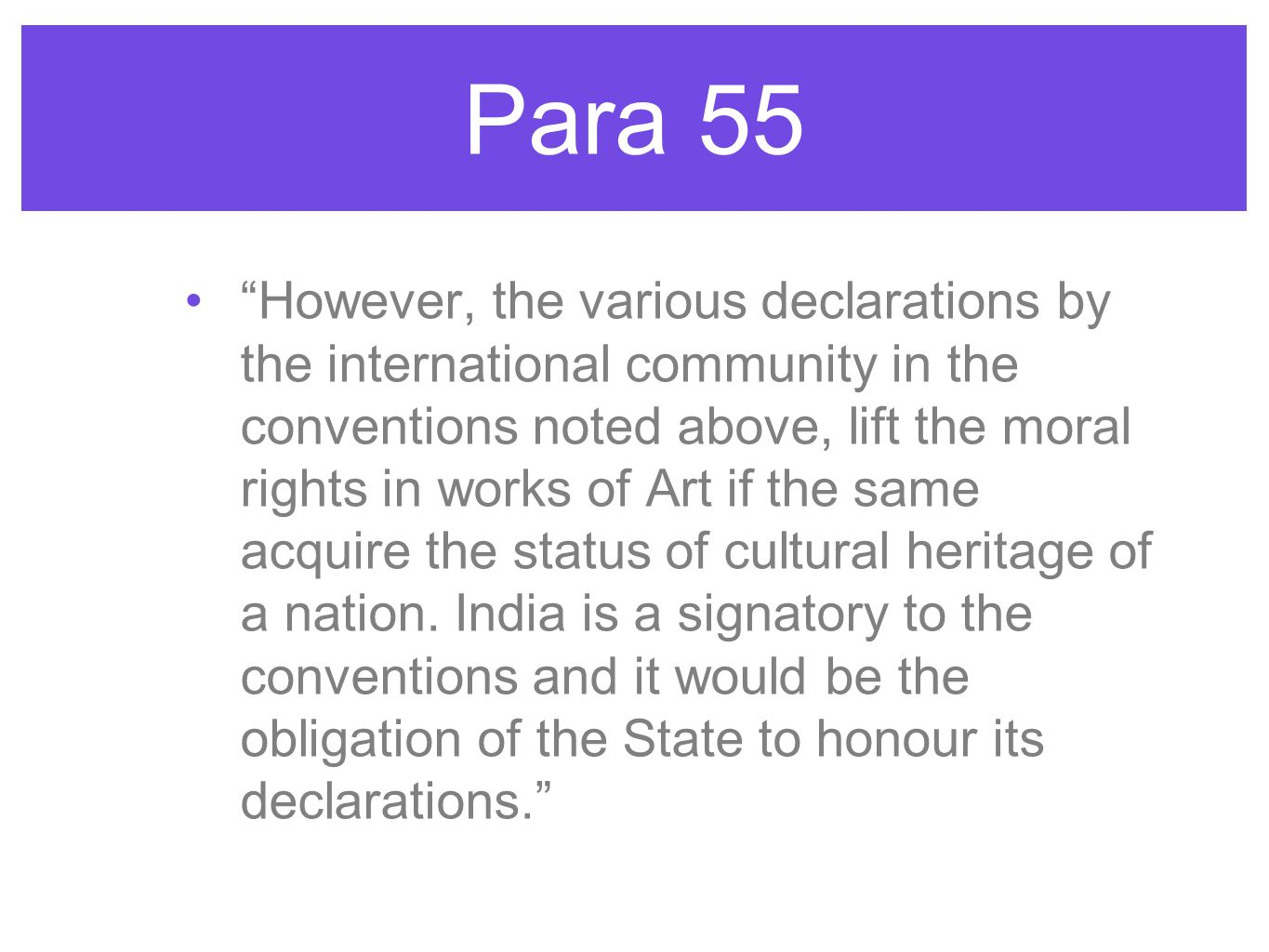Para 55 However, the various declarations by the international community in the conventions noted above, lift the moral rights in works of Art if the