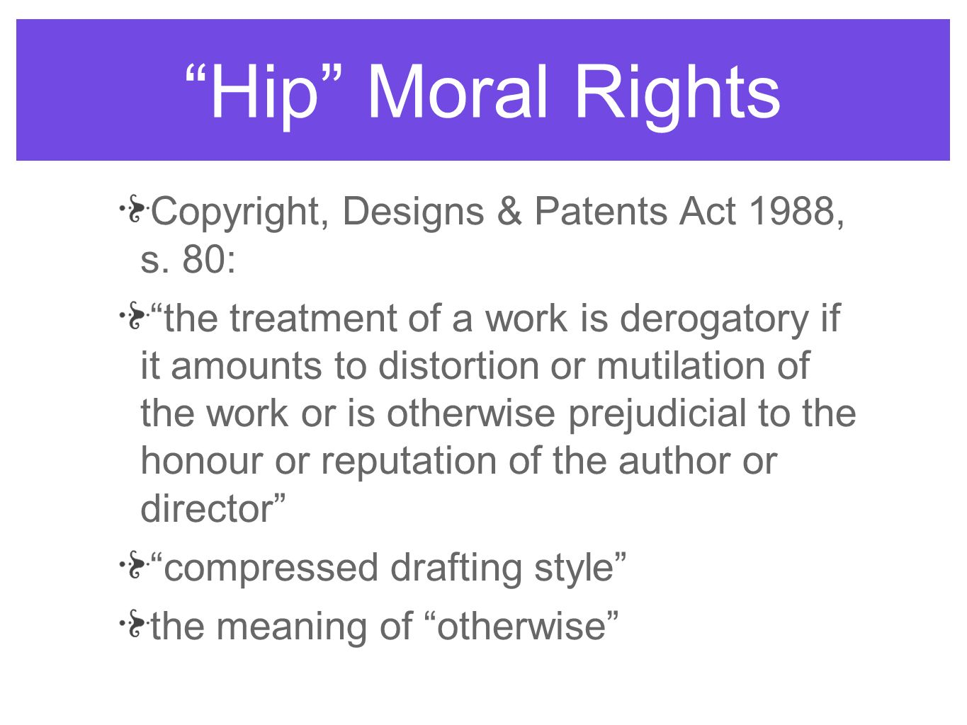 Hip Moral Rights Copyright, Designs & Patents Act 1988, s. 80: the treatment of a work is derogatory if it amounts to distortion or mutilation of the
