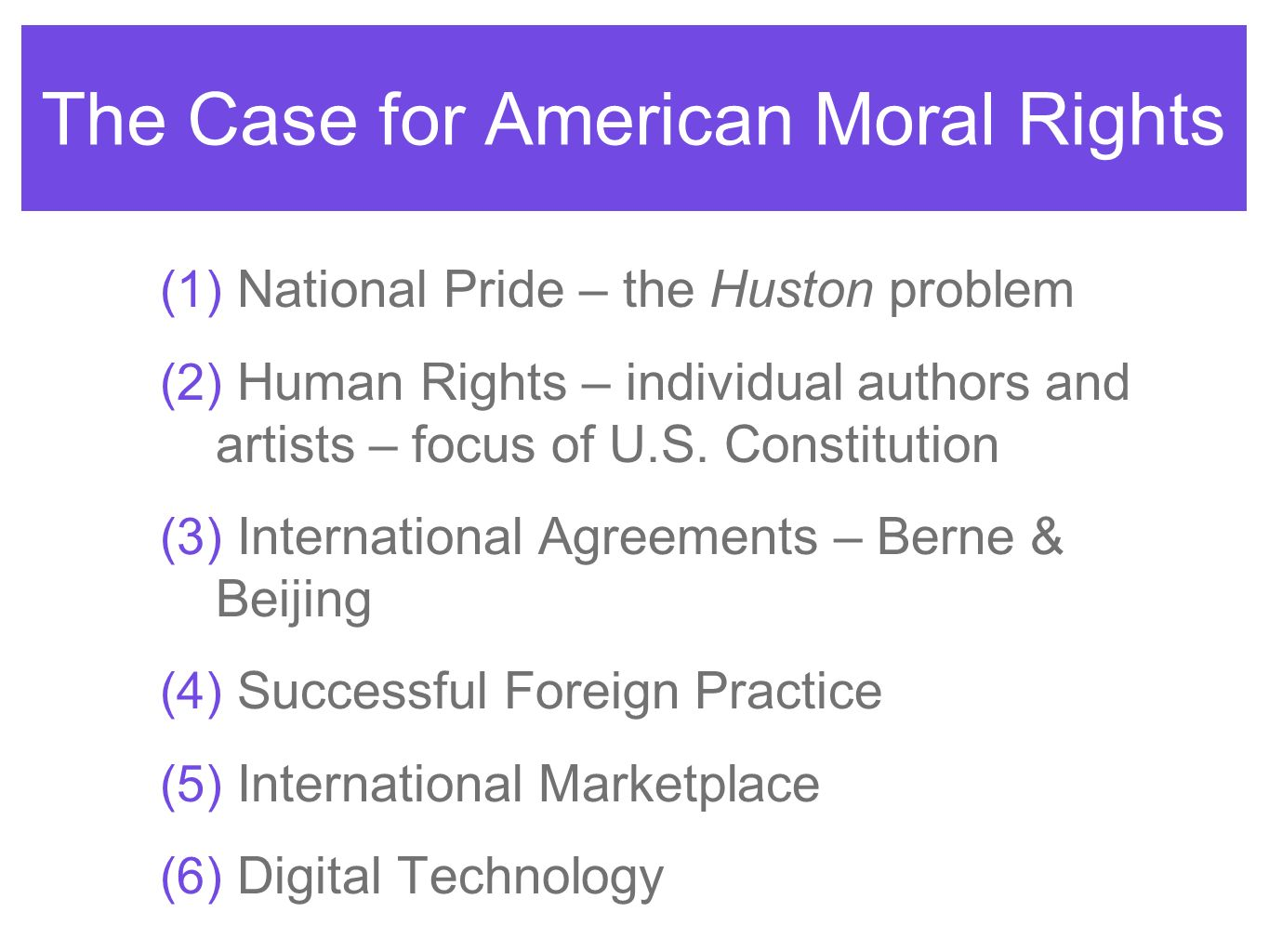 The Case for American Moral Rights (1) National Pride – the Huston problem (2) Human Rights – individual authors and artists – focus of U.S. Constitut