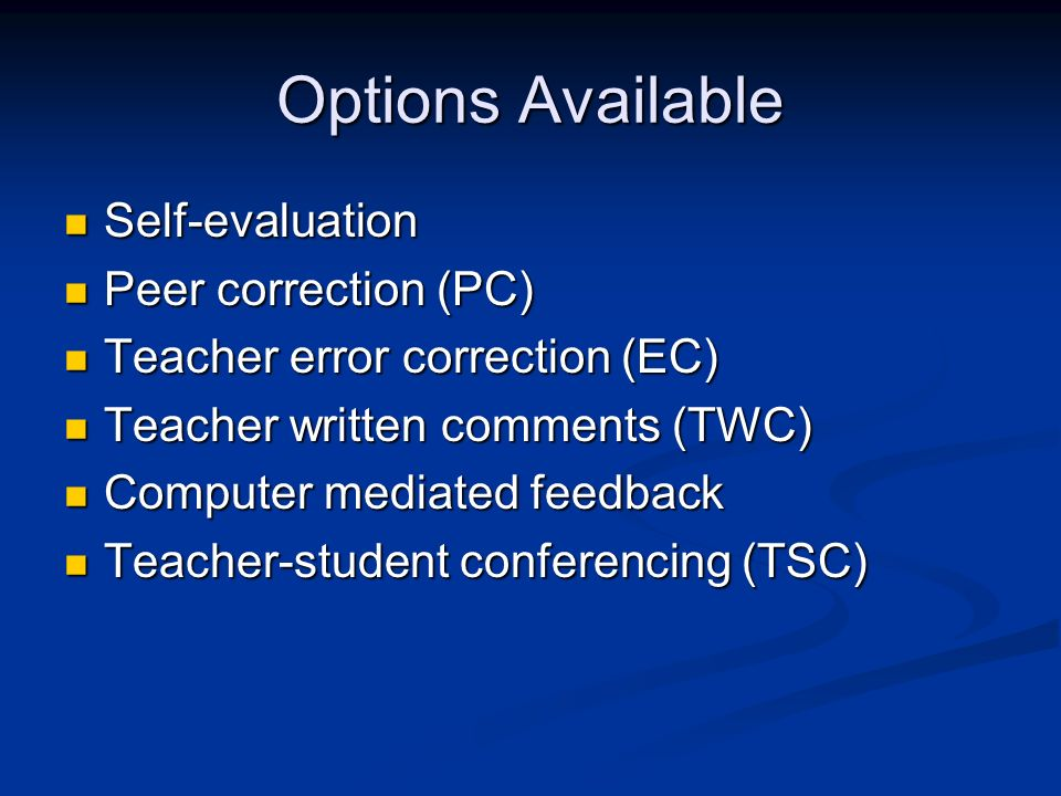 Options Available Self-evaluation Self-evaluation Peer correction (PC) Peer correction (PC) Teacher error correction (EC) Teacher error correction (EC