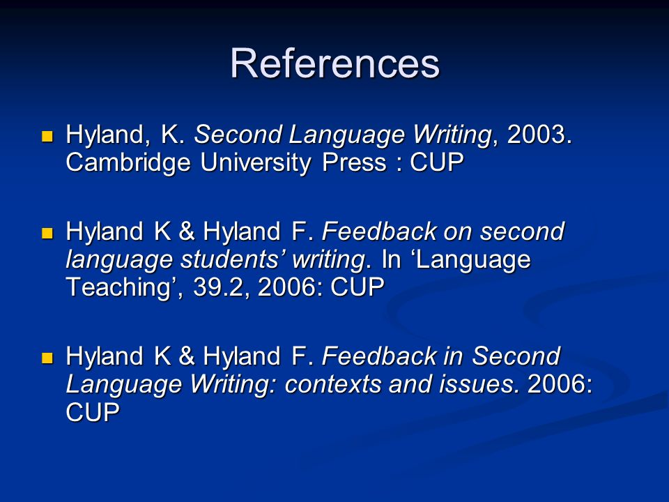 References Hyland, K. Second Language Writing, 2003. Cambridge University Press : CUP Hyland, K. Second Language Writing, 2003. Cambridge University P