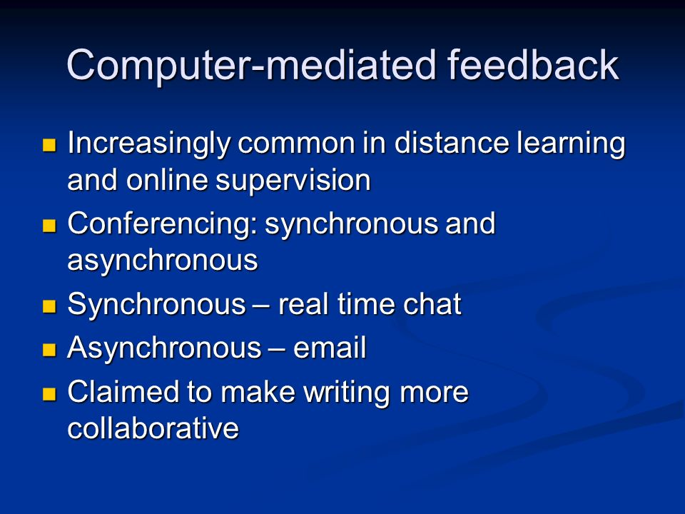 Computer-mediated feedback Increasingly common in distance learning and online supervision Increasingly common in distance learning and online supervi