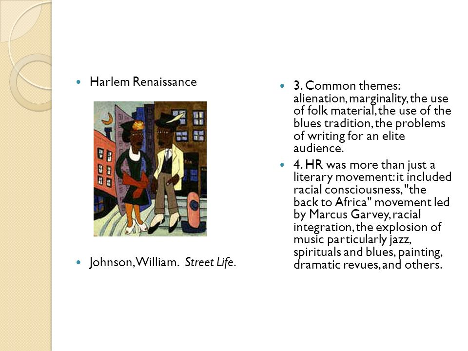 Harlem Renaissance Johnson, William. Street Life. 3. Common themes: alienation, marginality, the use of folk material, the use of the blues tradition,
