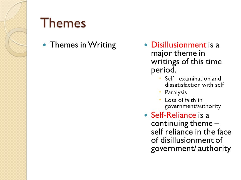 Themes Themes in Writing Disillusionment is a major theme in writings of this time period. Self –examination and dissatisfaction with self Paralysis L