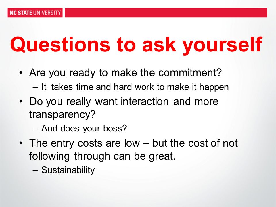 Questions to ask yourself Are you ready to make the commitment.