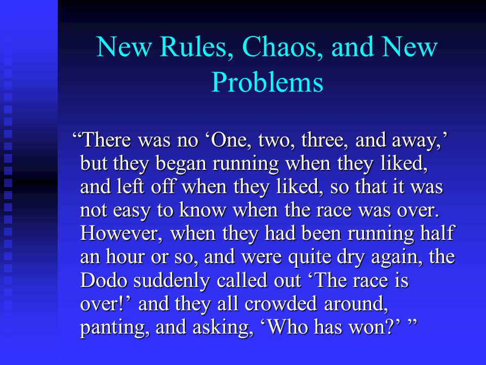New Rules, Chaos, and New Problems There was no One, two, three, and away, but they began running when they liked, and left off when they liked, so th