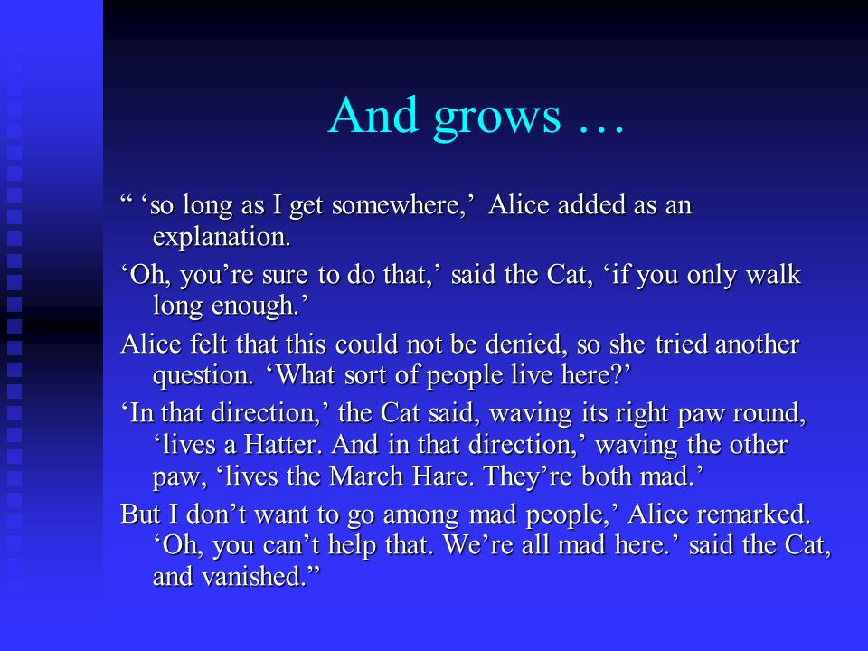 And grows … so long as I get somewhere, Alice added as an explanation. so long as I get somewhere, Alice added as an explanation. Oh, youre sure to do