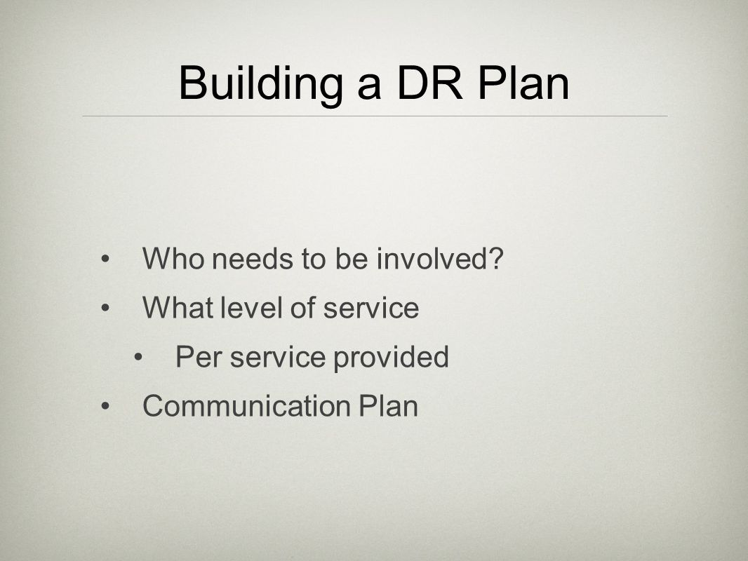 Building a DR Plan Who needs to be involved.